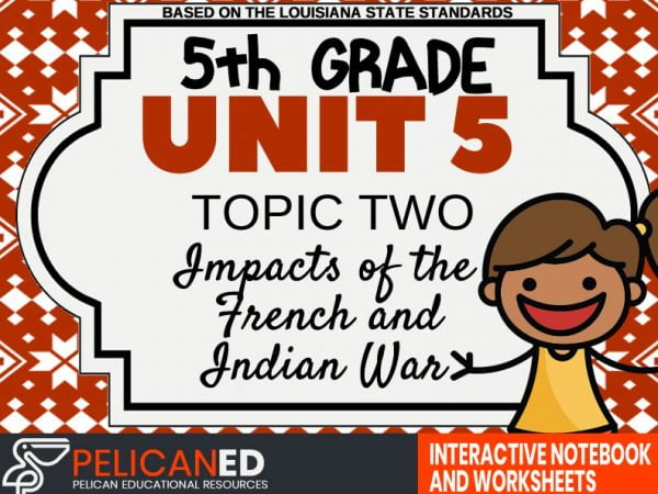 Unit 5 Topic 2 – Impacts of the French and Indian War
